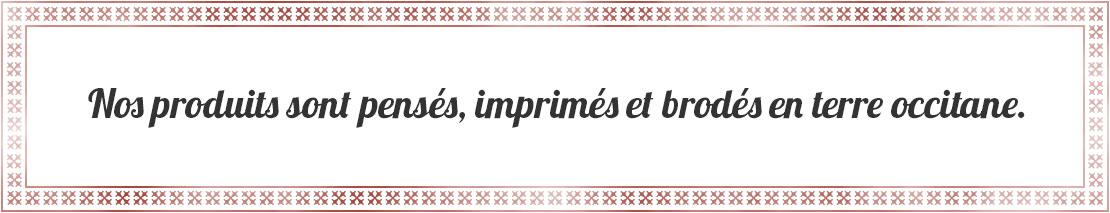 Nos produits sont pensés, imprimés et brodés en Périgord,  et terre occitane.